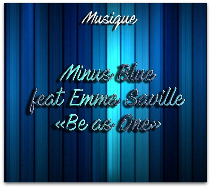 Musique: Minus Blue feat. Emma Saville - Be As One