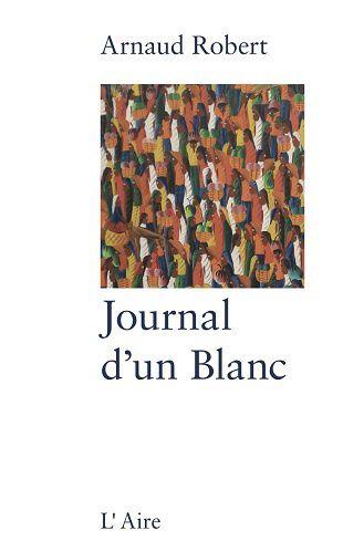 """""""Journal d'un Blanc"""" d'Arnaud Robert"""