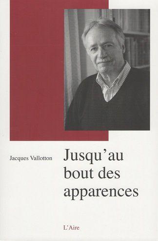 """""""Jusqu'au bout des apparences"""" de Jacques Vallotton"""