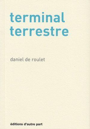 Terminal terrestre, de Daniel de Roulet