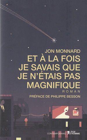 Et à la fois je savais que je n'étais pas magnifique, de Jon Monnard