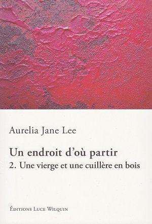 Un endroit d'où partir 2. Une vierge et une cuillère en bois, d'Aurelia Jane Lee