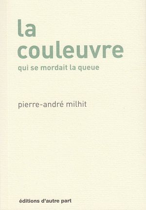 La couleuvre qui se mordait la queue, de Pierre-André Milhit