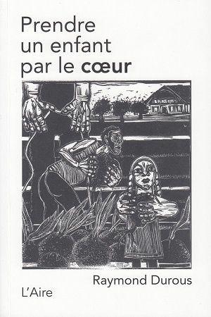 Prendre un enfant par le coeur, de Raymond Durous