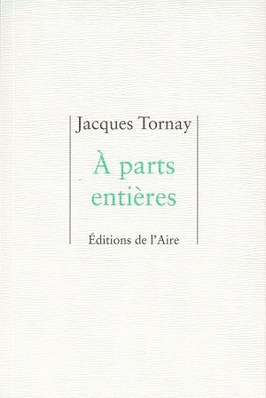 A parts entières, de Jacques Tornay