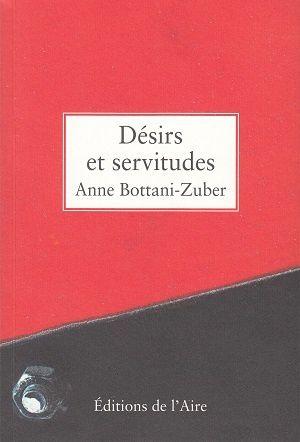 Désirs et servitudes, d'Anne Bottani-Zuber