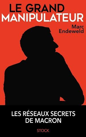 Le grand manipulateur, de Marc Endeweld