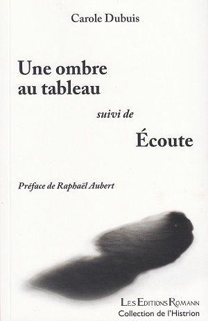 Une ombre au tableau - suivi de - Écoute, de Carole Dubuis