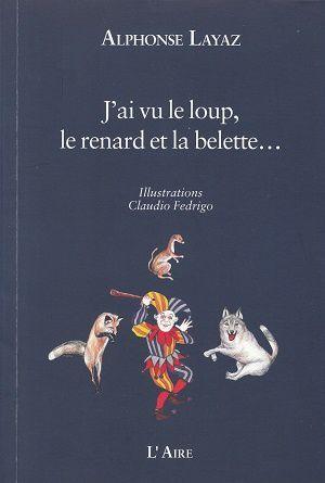 J'ai vu le loup, le renard et la belette..., d'Alphonse Layaz