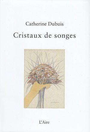 Cristaux de songes, de Catherine Dubuis
