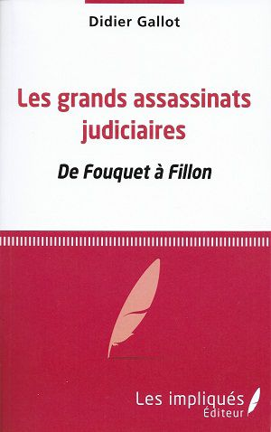 Les grands assassinats judiciaires - De Fouquet à Fillon, de Didier Gallot