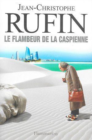 Le Flambeur de la Caspienne, de Jean-Christophe Rufin