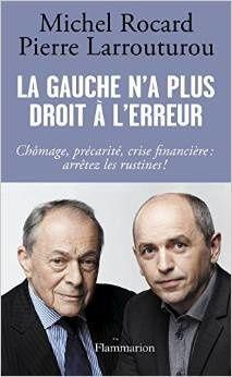 Michel Rocard et Pierre Larrouturou ont signé un ouvrage en commun. Ils ont vainement espéré faire changer le PS français.