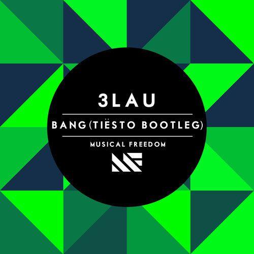 Musical Freedom: 3LAU - Bang (Tiësto Bootleg)