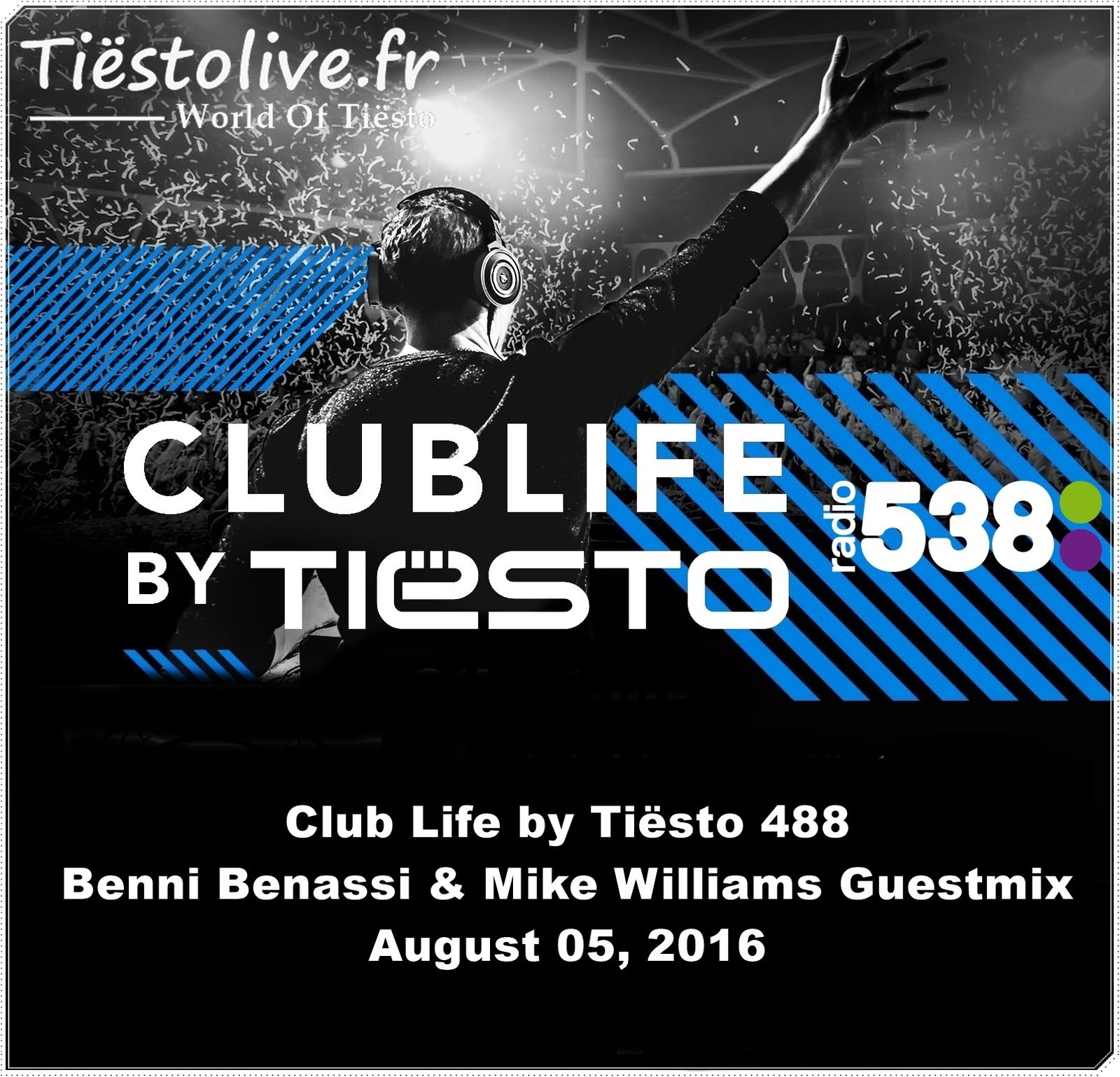 Club Life by Tiësto 488 - Benni Benassi & Mike Williams Guestmix - August 05, 2016