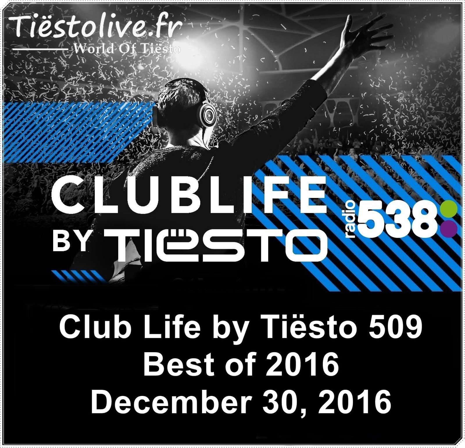 Club Life by Tiësto 509 - Best of 2016 - December 30, 2016