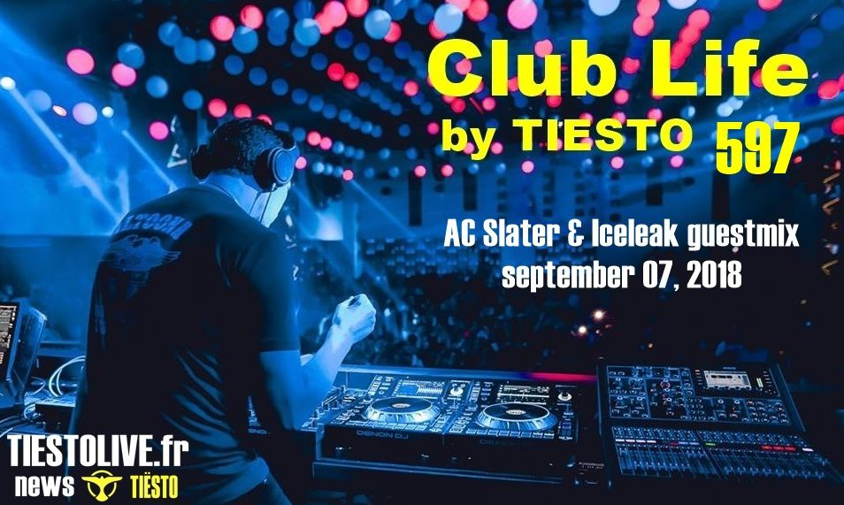Club Life by Tiësto 597 - AC Slater & Iceleak guestmix - september 07, 2018