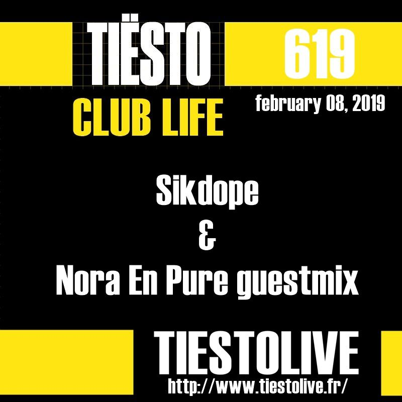 Club Life by Tiësto 619 - Sikdope & Nora En Pure guestmix - february 08, 2019