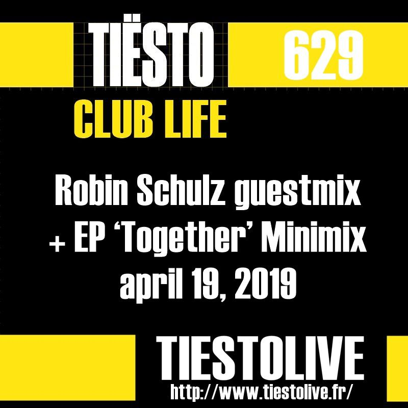 Club Life by Tiësto 629 - Robin Schulz guestmix + EP 'Together' Minimix - april 19, 2019