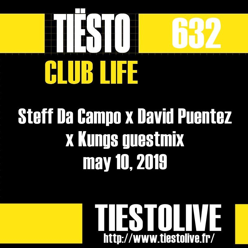 Club Life by Tiësto 632 - Steff Da Campo x David Puentez x Kungs guestmix - may 10, 2019
