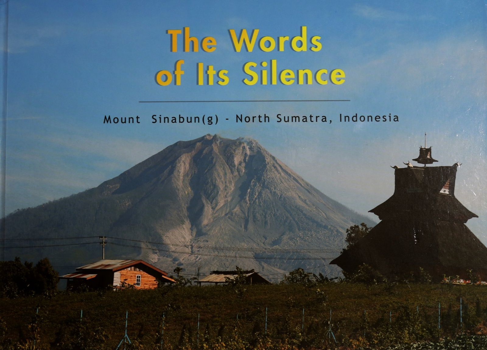 """Sinabung  -  """" It is the words of its silence in which its neighbors will never undersatbd, and will always question why"""" -  thanks © Endro Lewa / Sadrah Peranginangin & al."""