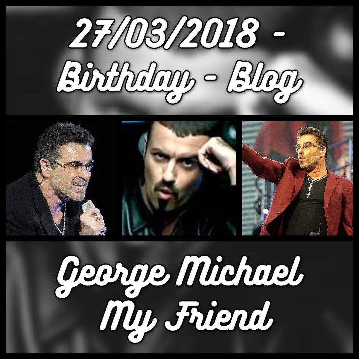 GEORGE MICHAEL MY FRIEND... BIRTHDAY LE 27/03/2018...9 ANS !!