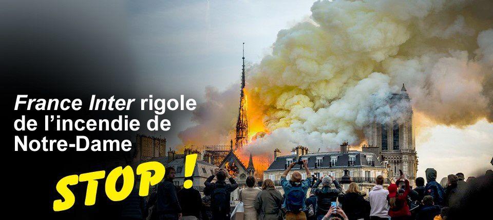 Pendant que Notre Dame de Paris brûlait, France-Inter s'en amusait. Sacrilège sur une radio publique!