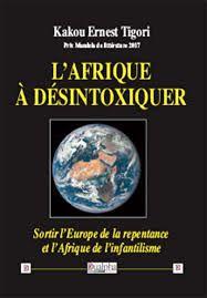 Sortir l'Europe de la repentance et l'Afrique de l'infantilisme, par Kakou Ernest Tigori, Prix Mandela de littérature en 1917.