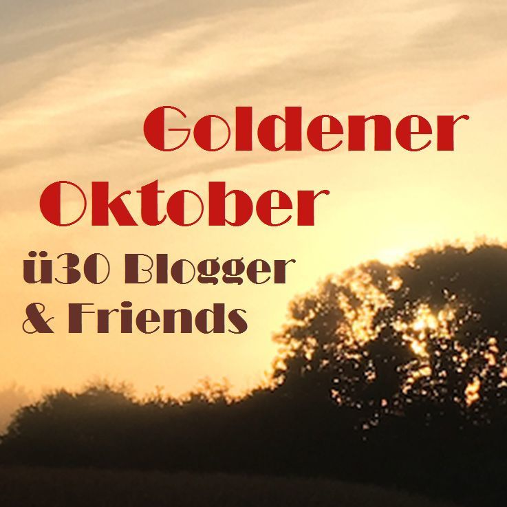 Goldener Oktober - ü30Blogger & Friends