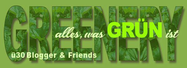 Alles, was grün ist - ü30Blogger & Friends