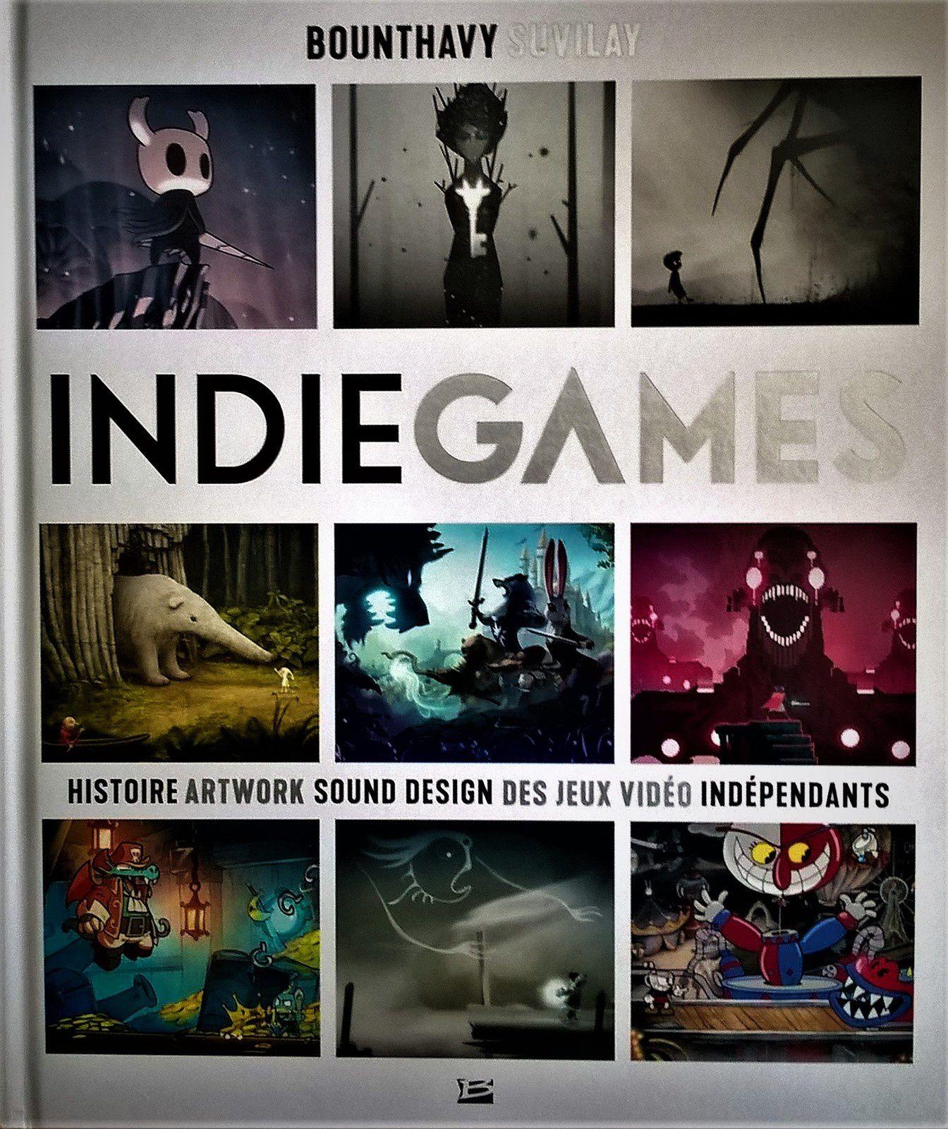 INDIE GAMES : Une histoire du jeu vidéo indépendant - Par Bounthavy Suvilay
