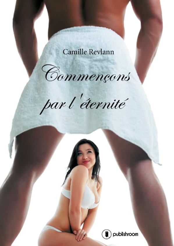 Commençons par l'éternité Camille Revlann