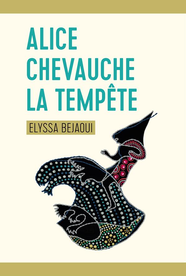 Alice Chevauche la tempête Elyssa Bejaoui