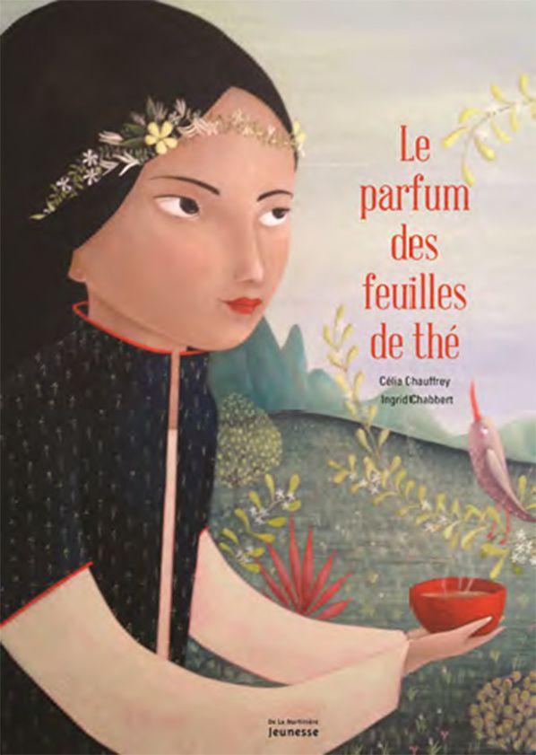 Le parfum des feuilles de thé Ingrid Chabbert Célia Chauffrey De La Martinière Jeunesse