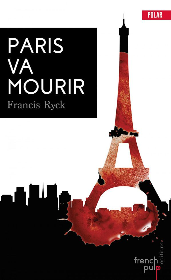 Paris va mourir - Francis Ryck - éditions French Pulp