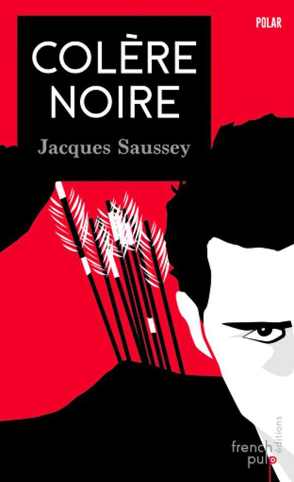 Colère Noire un polar signé Jacques Saussey