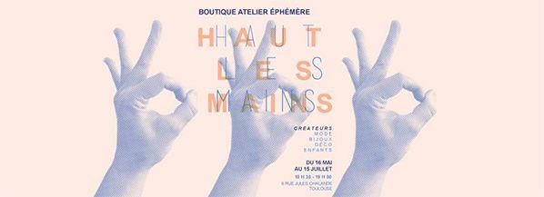 Haut Les Mains !: La 1ère Boutique-atelier éphémère de créateurs ouvre ses portes à Toulouse