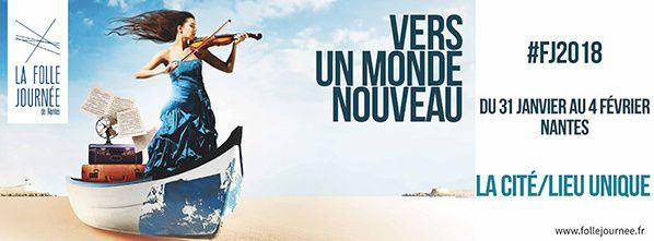 La Folle Journée de Nantes 2018 Vers un monde nouveau 31 janvier au 4 février musique
