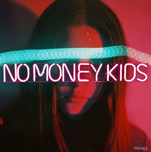 ,no money kids album trouble