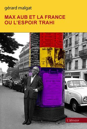 livre de Gérard Malgat sur Max Aub et la France ou l_'espoir_trahi