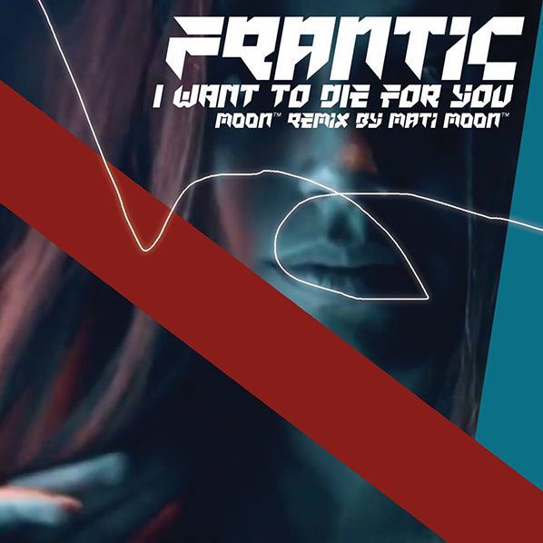 remix I want to die for you frantic mati moon