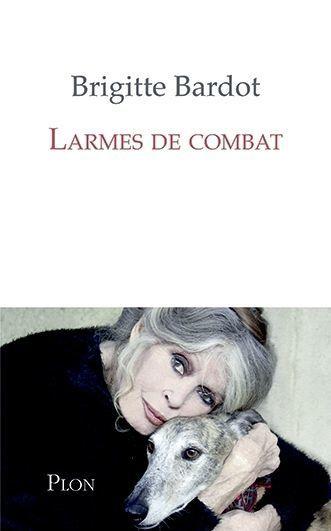 «Larmes de combat», de Brigitte Bardot et Anne-Cécile Huprelle, éd. Plon, sortie le 25 janvier. Les droits d'auteur seront reversés à la Fondation Brigitte Bardot.