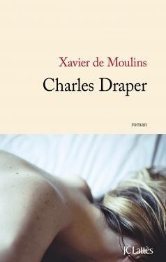Parution du roman Charles Draper écrit par Xavier de Moulins.