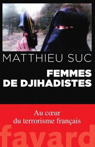 Parution du livre Femmes de djihadistes, par le journaliste Matthieu Suc.