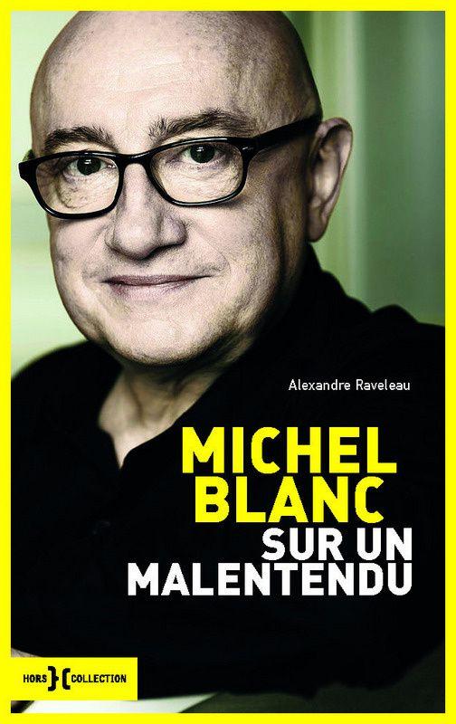 Sur un malentendu, l'autobiographie de Michel Blanc.