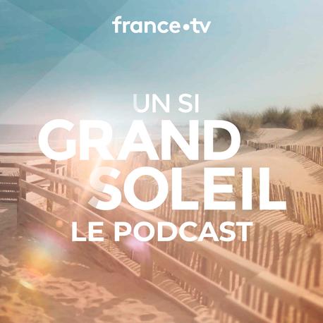 Podcast du feuilleton Un si grand soleil : cinquième épisode dès ce vendredi.
