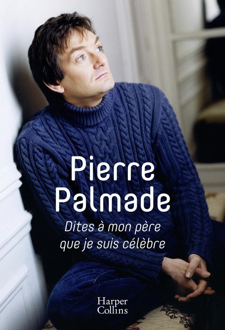 Dites à mon père que je suis célèbre, autobiographie de Pierre Palmade.