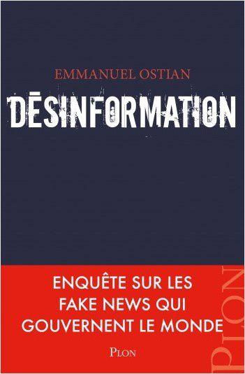 Désinformation, enquête sur les fake news qui gouvernent le monde, par Emmanuel Ostian.