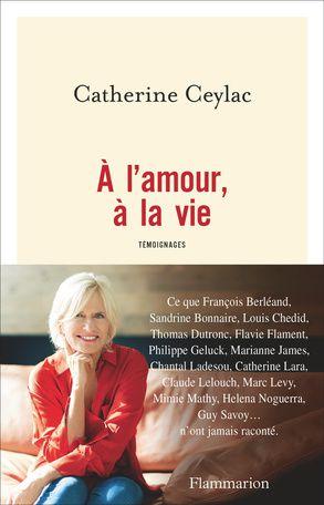 Publication du livre de témoignages À l'amour, à la vie (par Catherine Ceylac).