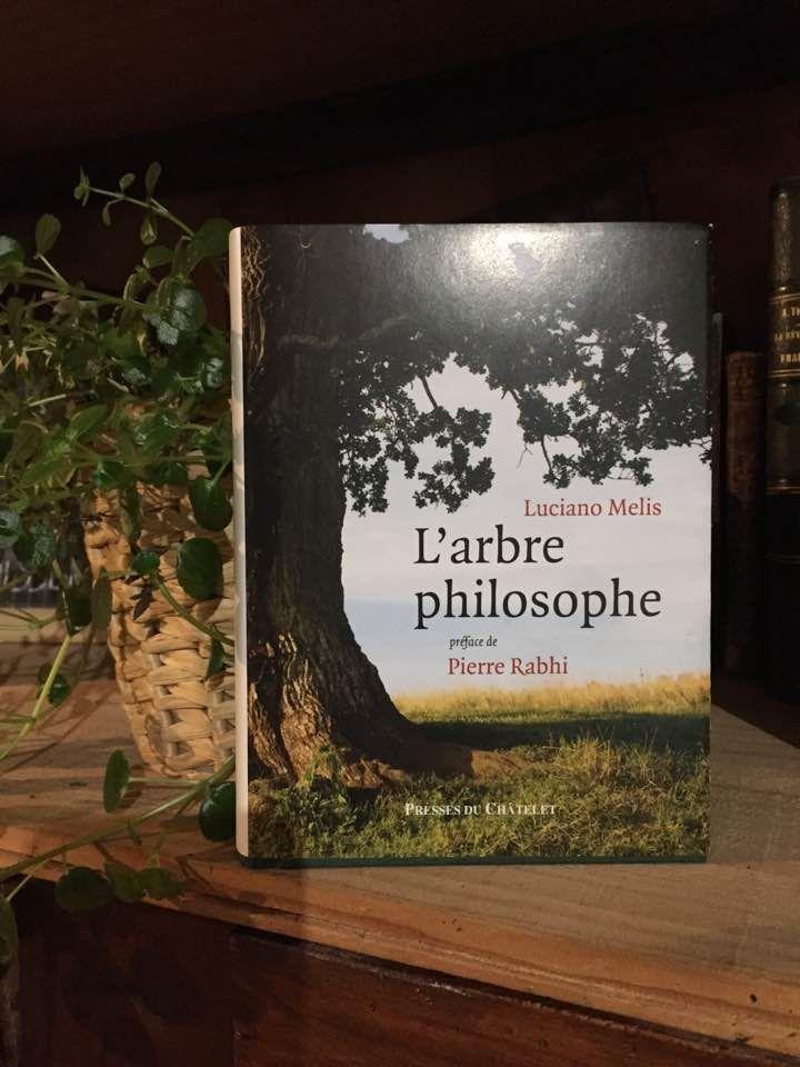 [Biblio] Les plus beaux aphorismes et textes sur l'arbre sont dans 'l'arbre philosophe' de Luciano Melis, préfacé par Pierre Rabhi